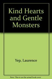 KIND HEARTS AND GENTLE MONSTERS by Laurence Yep