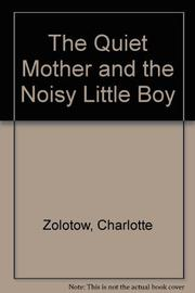 THE QUIET MOTHER AND THE NOISY LITTLE BOY by Charlotte Zolotow