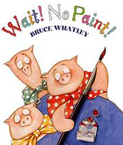 WAIT! NO PAINT! by Bruce Whatley