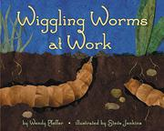WIGGLING WORMS AT WORK by Wendy Pfeffer