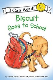 BISCUIT GOES TO SCHOOL by Alyssa Satin Capucilli