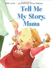 TELL ME MY STORY, MAMA by Deb Lund
