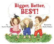 BIGGER, BETTER, BEST! by Stuart J. Murphy