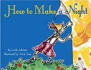 HOW TO MAKE A NIGHT by Linda Ashman