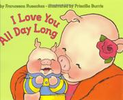 I LOVE YOU ALL DAY LONG by Francesca Rusackas