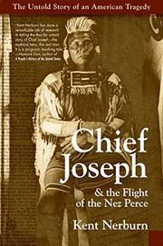 CHIEF JOSEPH & THE FLIGHT OF THE NEZ PERCE by Kent Nerburn