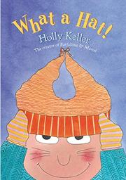 WHAT A HAT! by Holly Keller