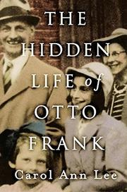 THE HIDDEN LIFE OF OTTO FRANK by Carol Ann Lee
