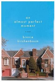 AN ALMOST PERFECT MOMENT by Binnie Kirshenbaum