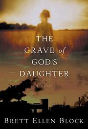 THE GRAVE OF GOD'S DAUGHTER by Brett Ellen Block
