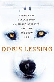 THE STORY OF GENERAL DANN AND MARA'S DAUGHTER, GRIOT AND THE SNOW DOG by Doris Lessing