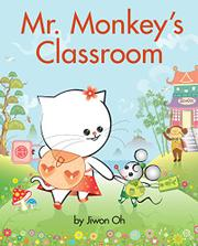 MR. MONKEY'S CLASSROOM by Jiwon Oh