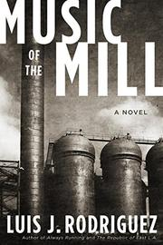 MUSIC OF THE MILL by Luis J. Rodriguez