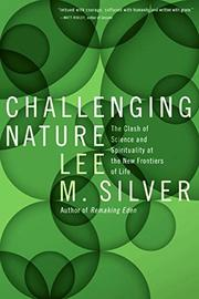 CHALLENGING NATURE by Lee M. Silver