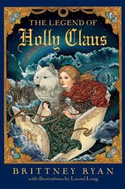 THE LEGEND OF HOLLY CLAUS by Brittney Ryan