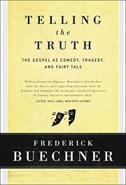 TELLING THE TRUTH: The Gospel as Tragedy, Comedy, and Fairy Tale by Frederick Buechner