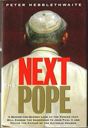 THE NEXT POPE by Peter Hebblethwaite