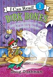 DIRK BONES AND THE MYSTERY OF THE HAUNTED HOUSE by Doug Cushman