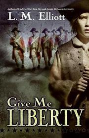 GIVE ME LIBERTY by L.M. Elliott