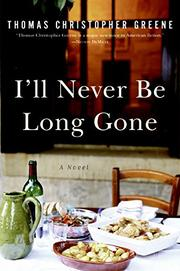 I'LL NEVER BE LONG GONE by Thomas Christopher Greene