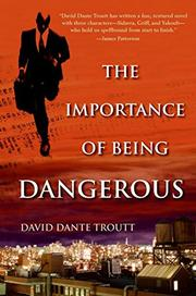 THE IMPORTANCE OF BEING DANGEROUS by David Dante Troutt