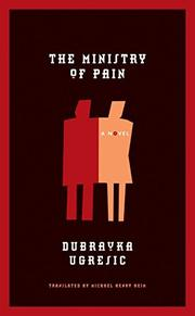 THE MINISTRY OF PAIN by Dubravka Ugresic