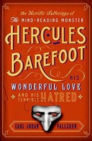 THE HORRIFIC SUFFERINGS OF THE MIND-READING MONSTER HERCULE BAREFOOT by Carl-Johan Vallgren