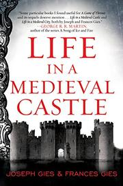 LIFE IN A MEDIEVAL CASTLE by Joseph & Frances Gies