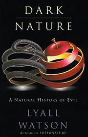 DARK NATURE: A Natural History of Evil by Lyall Watson