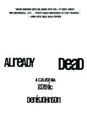 ALREADY DEAD: A California Gothic by Denis Johnson