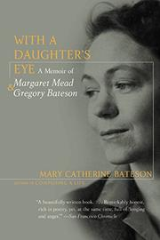 WITH A DAUGHTER'S EYE: A Memoir of Margaret Mead and Gregory Bateson by Mary Catherine Bateson