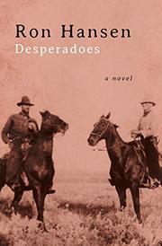 DESPERADOES by Ron Hansen
