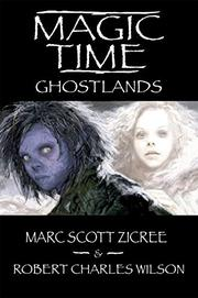 MAGIC TIME: GHOSTLANDS by Marc Scott Zicree