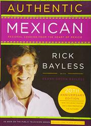 AUTHENTIC MEXICAN: Regional Cooking from the Heart of Mexico by Rick with Deann Groen Bayless Bayless