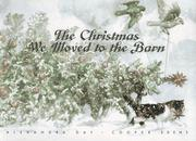 THE CHRISTMAS WE MOVED TO THE BARN by Alexandra Day