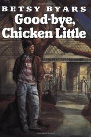 GOOD-BYE, CHICKEN LITTLE by Betsy Byars