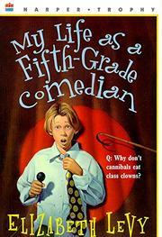 MY LIFE AS A FIFTH-GRADE COMEDIAN by Elizabeth Levy