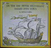 ON THE DAY PETER STUYVESANT SAILED INTO TOWN by Arnold Lobel