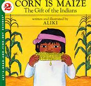 CORN IS MAIZE: The Gift of the Indians by Aliki