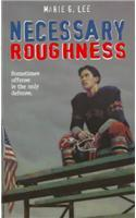 NECESSARY ROUGHNESS by Marie G. Lee