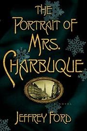 THE PORTRAIT OF MRS. CHARBUQUE by Jeffrey Ford