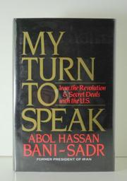 MY TURN TO SPEAK by Abol Hassan Bani-Sadr