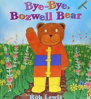 BYE-BYE BOZWELL BEAR by Rob Lewis
