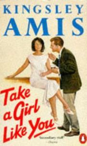 TAKE A GIRL LIKE YOU by Kingsley Amis