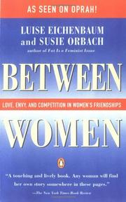 BETWEEN WOMEN: Love, Envy, and Competition in Women's Friendships by Luise & Susie Orbach Eichenbaum
