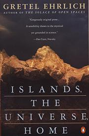 """ISLANDS, THE UNIVERSE, HOME"" by Gretel Ehrlich"