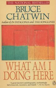 WHAT AM I DOING HERE by Bruce Chatwin