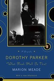 DOROTHY PARKER: What Fresh Hell is This? by Marion Meade