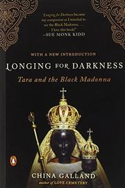 LONGING FOR DARKNESS: Tara and the Black Madonna by China Galland
