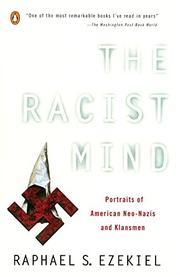 THE RACIST MIND: Portraits of American Neo-Nazis and Klansmen by Raphael S. Ezekiel